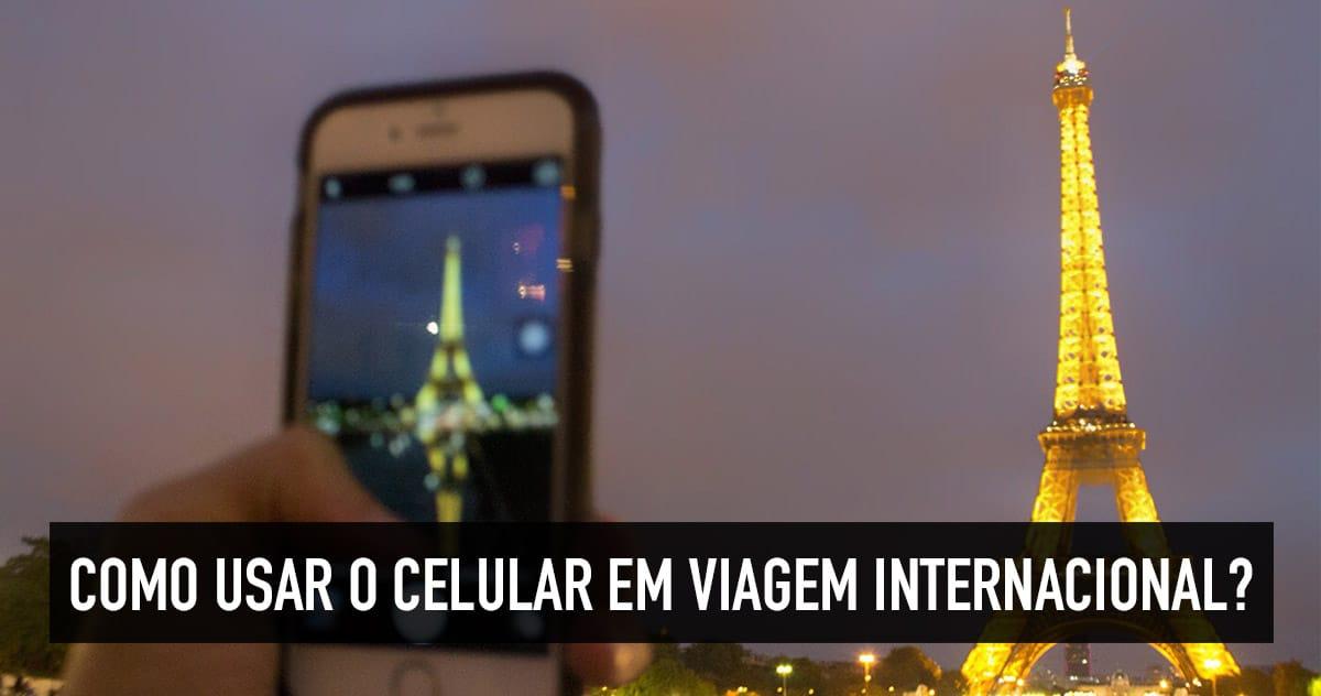 Como usar o celular em viagem internacional