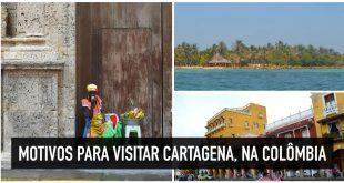 Motivos para visitar Cartagena, na Colômbia