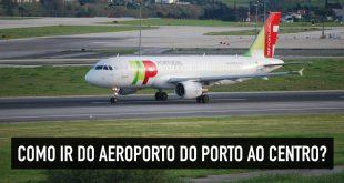 Como ir do aeroporto do Porto ao centro: transfer, metrô, ônibus ou táxi?