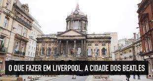 O que fazer e quais são os principais pontos turísticos de Liverpool