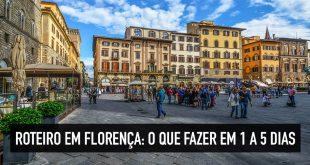 Roteiro de 1, 2, 3, 4 e 5 dias em Florença, na Itália