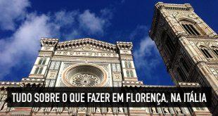O que fazer em Florença? Tudo sobre a capital da Toscana
