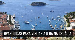 O que fazer em Hvar, a paradisíaca ilha da Croácia