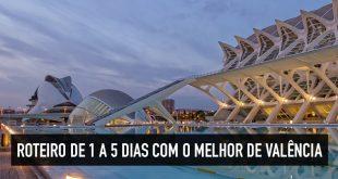 Roteiro de viagem em Valência: 1, 2, 3, 4 ou 5 dias na Espanha