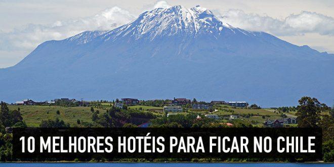 Dicas dos melhores resorts para ficar no Chile