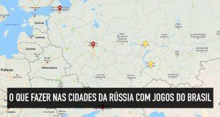 O que fazer nas cidades com jogos do Brasil na Rússia