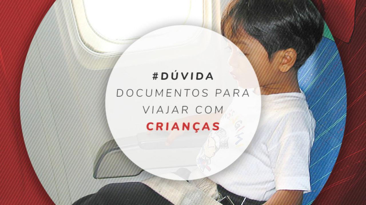 Viajar Com Menor E Crianças Veja Documentos Necessários