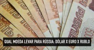 Levar euro ou rublo para Rússia?