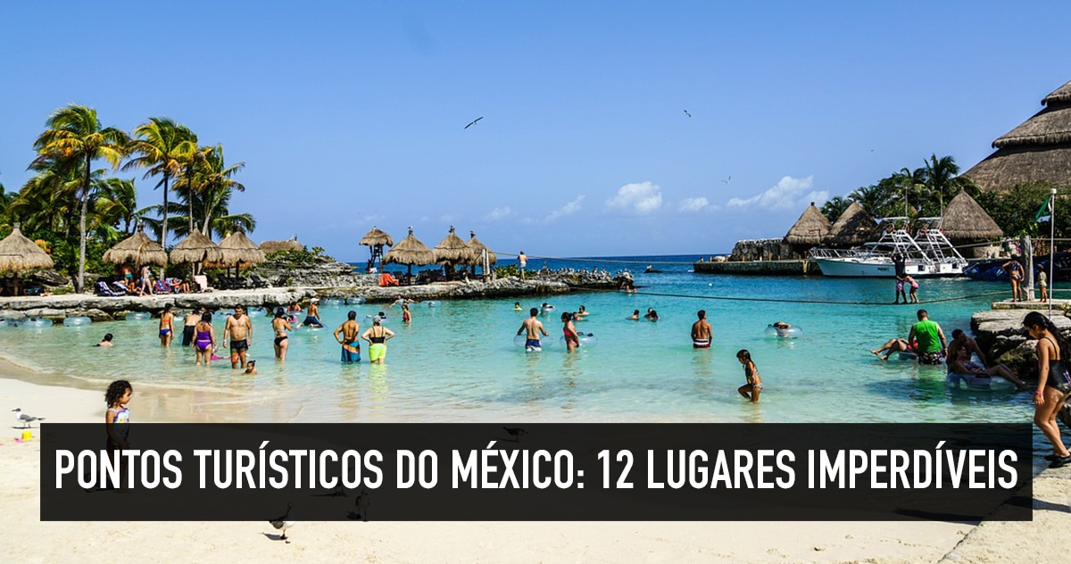 Pontos turísticos do México  12 lugares imperdíveis para visitar ... 86e60a89933