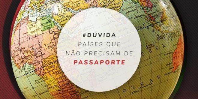 Lugares que brasileiros não precisam de passaporte